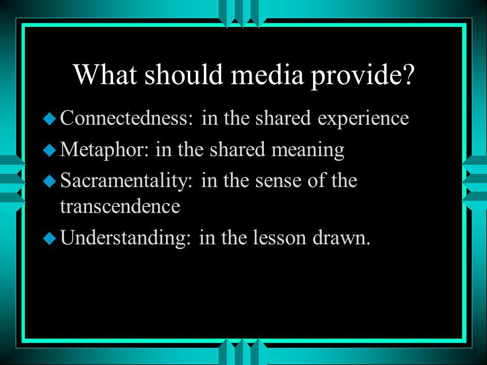 What should media provide.