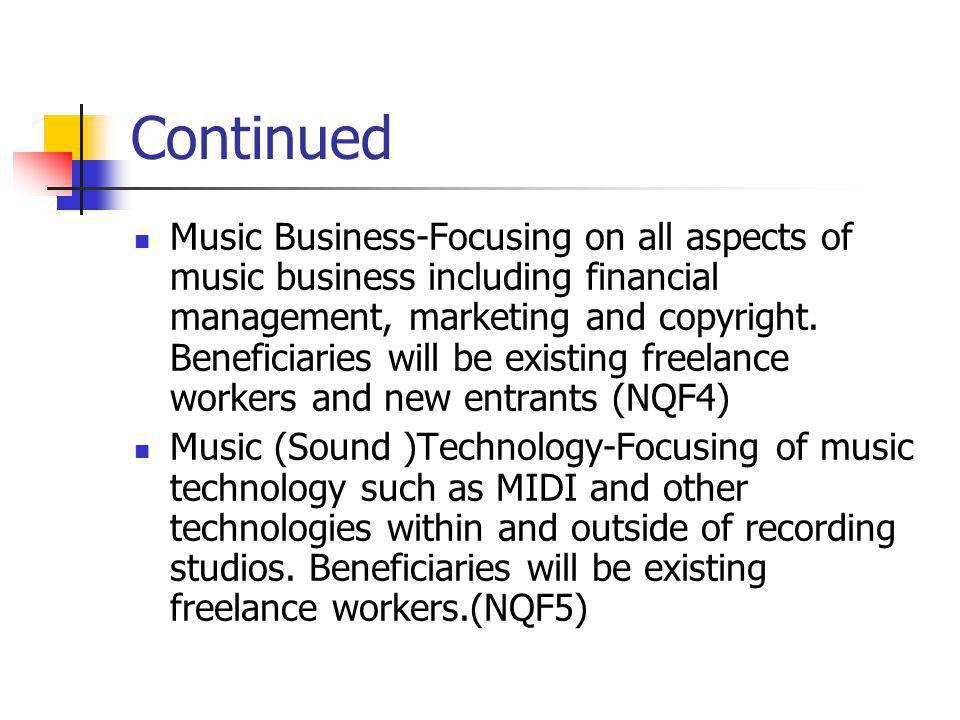 Continued Music Business-Focusing on all aspects of music business including financial management, marketing and copyright. Beneficiaries will be exis