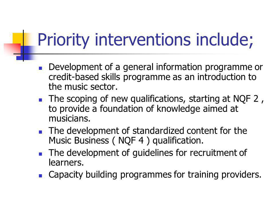 Priority interventions include; Development of a general information programme or credit-based skills programme as an introduction to the music sector