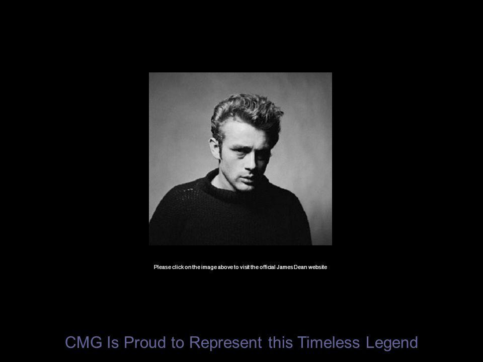 CMG Is Proud to Represent this Timeless Legend Please click on the image above to visit the official James Dean website