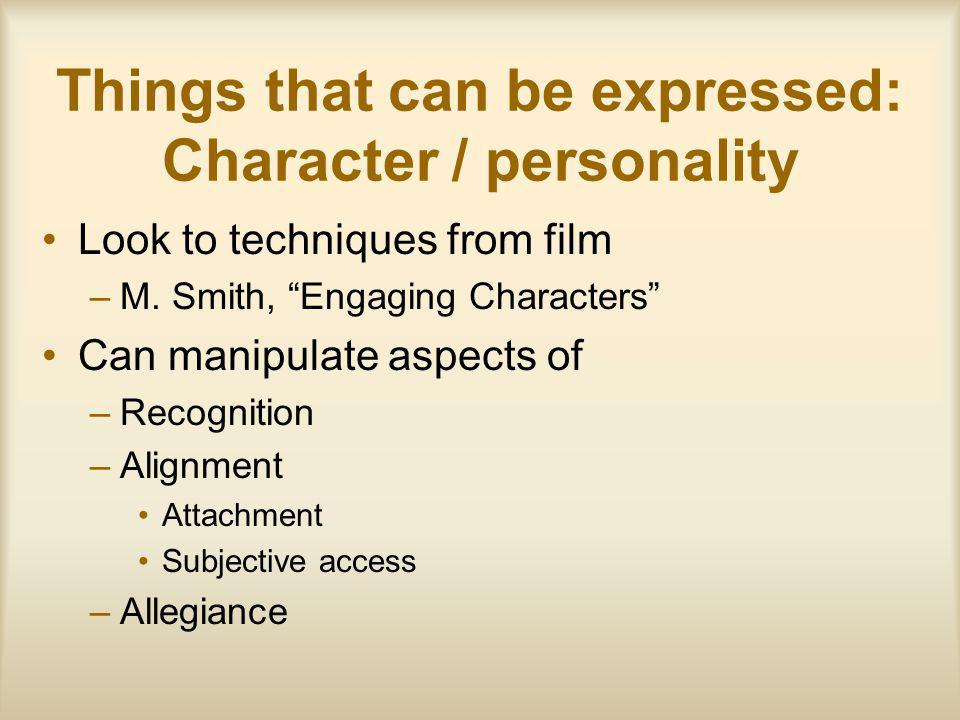 Things that can be expressed: Character / personality Look to techniques from film –M.