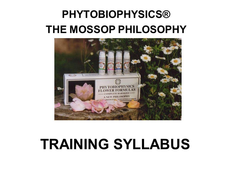 TRAINING SYLLABUS PHYTOBIOPHYSICS® THE MOSSOP PHILOSOPHY