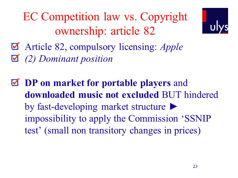 23 EC Competition law vs. Copyright ownership: article 82 Article 82, compulsory licensing: Apple (2) Dominant position DP on market for portable play