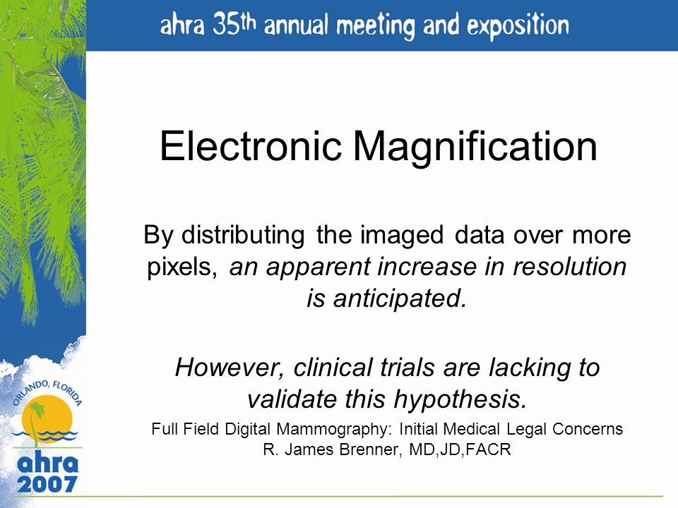 Electronic Magnification By distributing the imaged data over more pixels, an apparent increase in resolution is anticipated. However, clinical trials