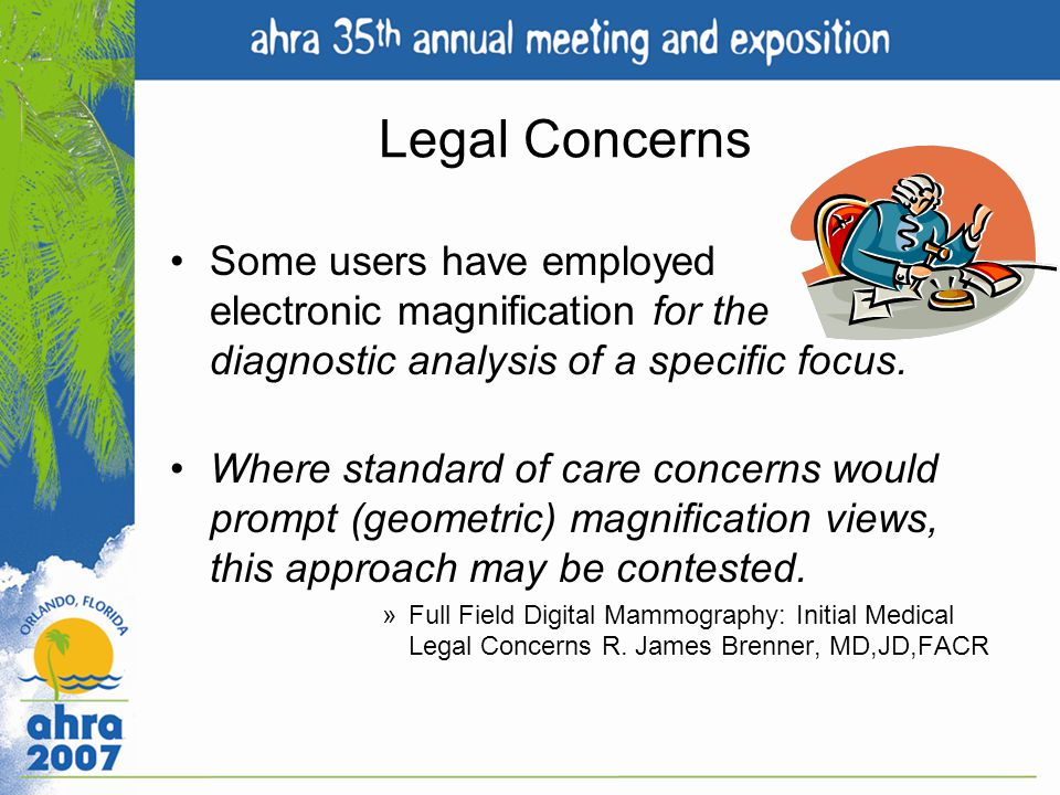 Legal Concerns Some users have employed electronic magnification for the diagnostic analysis of a specific focus. Where standard of care concerns woul