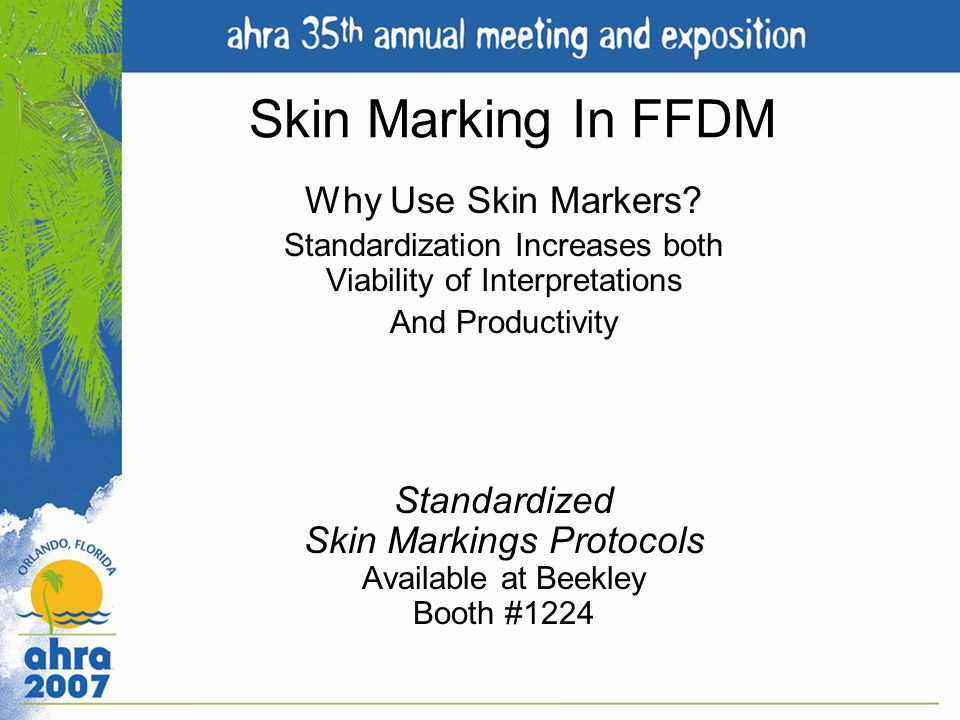 Skin Marking In FFDM Why Use Skin Markers? Standardization Increases both Viability of Interpretations And Productivity Standardized Skin Markings Pro