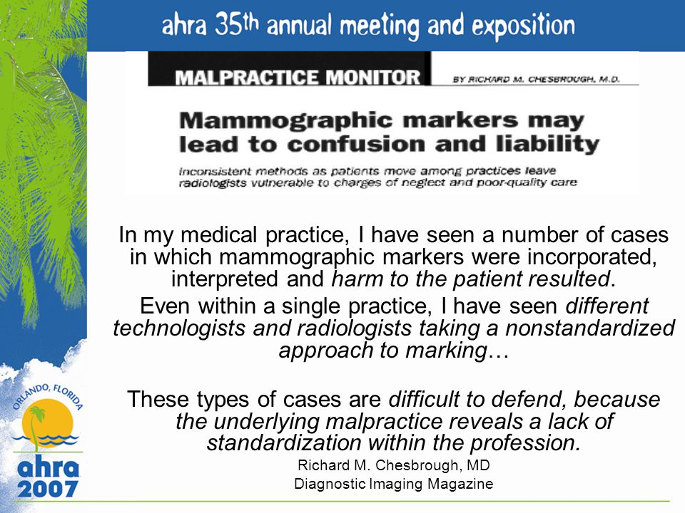 In my medical practice, I have seen a number of cases in which mammographic markers were incorporated, interpreted and harm to the patient resulted. E