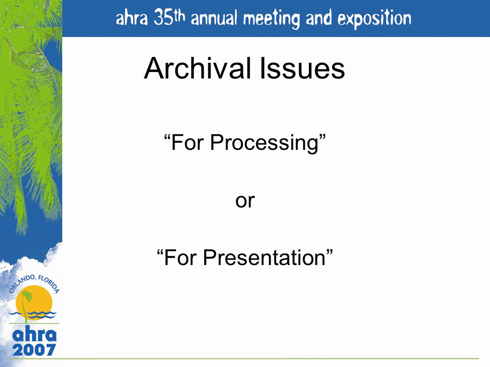 Archival Issues For Processing or For Presentation