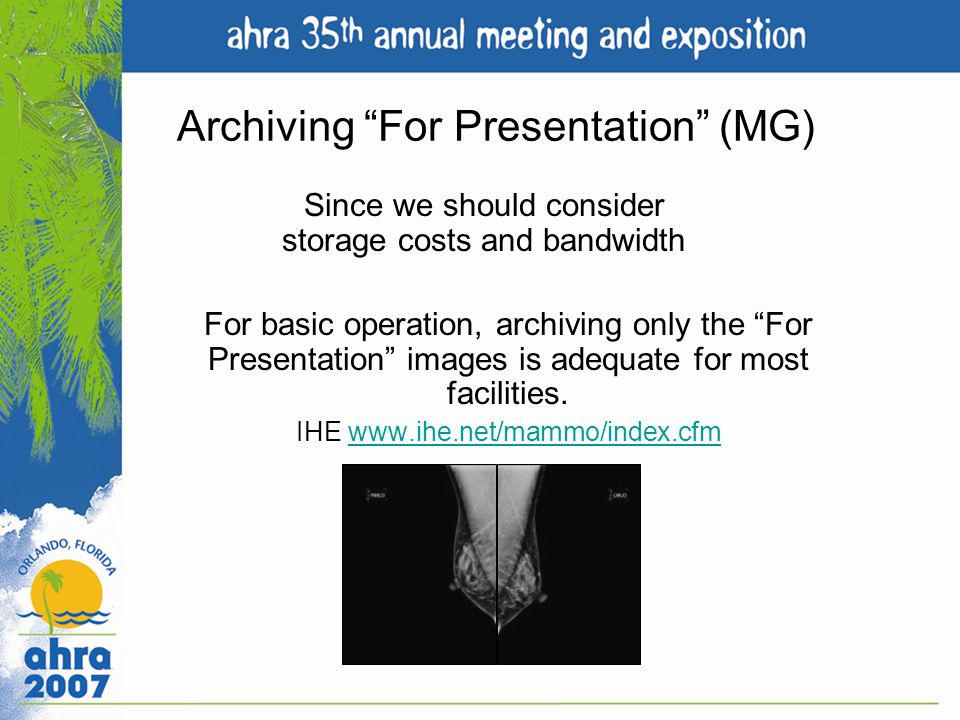 Archiving For Presentation (MG) Since we should consider storage costs and bandwidth For basic operation, archiving only the For Presentation images i