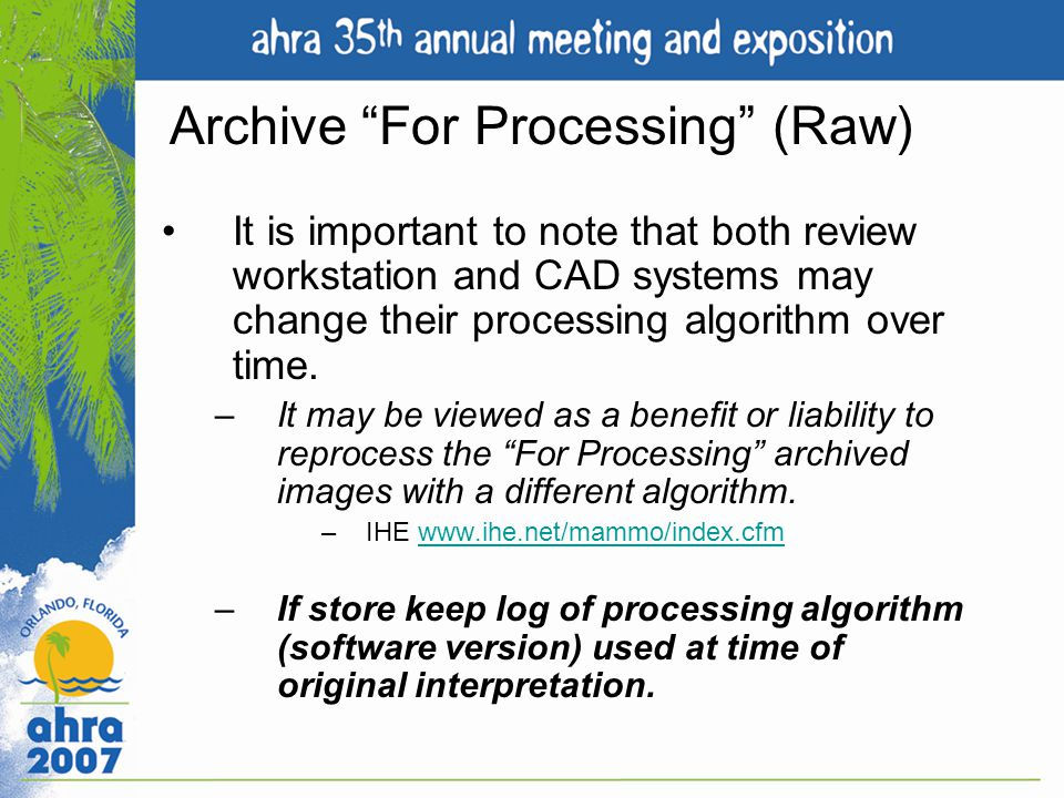 Archive For Processing (Raw) It is important to note that both review workstation and CAD systems may change their processing algorithm over time. –It