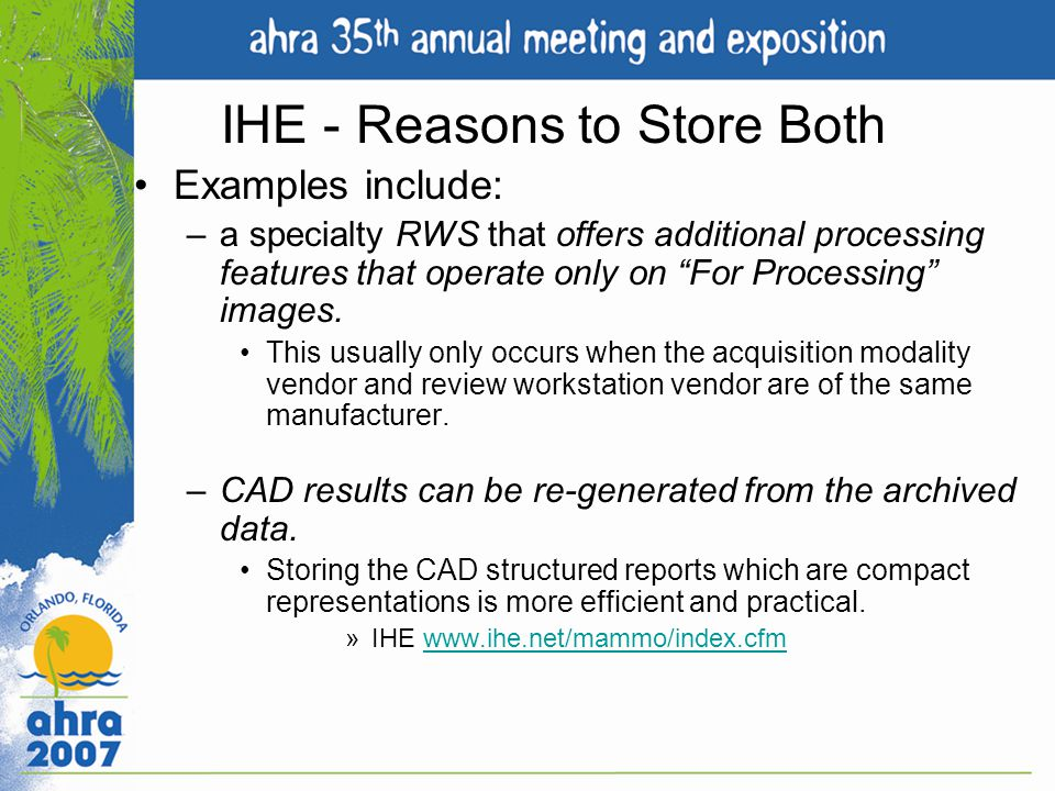 IHE - Reasons to Store Both Examples include: –a specialty RWS that offers additional processing features that operate only on For Processing images.
