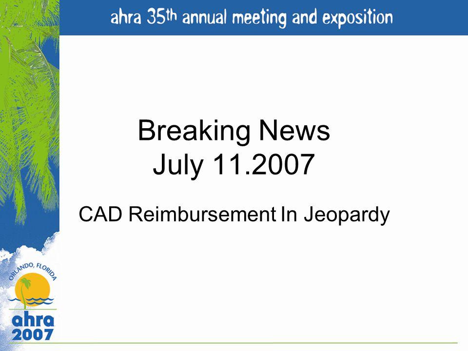 Breaking News July 11.2007 CAD Reimbursement In Jeopardy