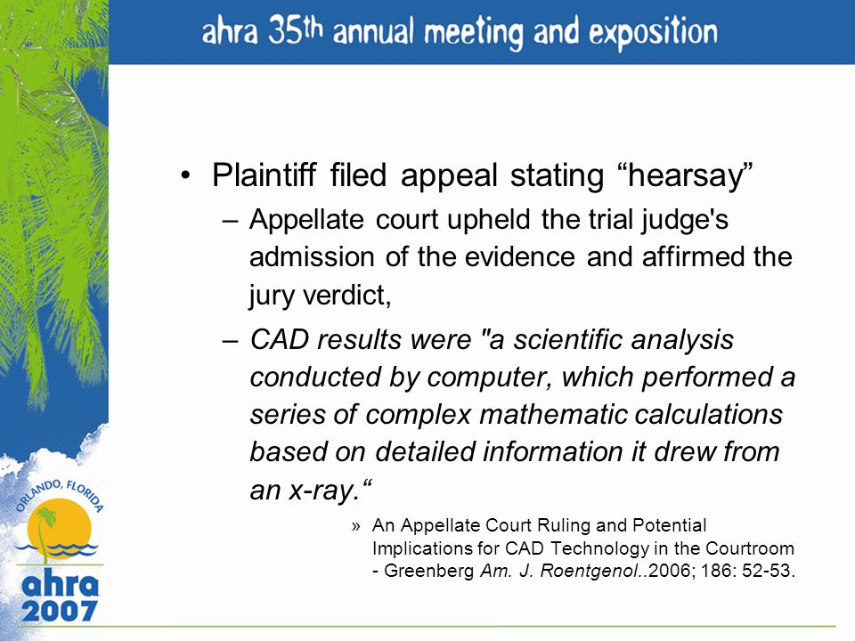 Plaintiff filed appeal stating hearsay –Appellate court upheld the trial judge's admission of the evidence and affirmed the jury verdict, –CAD results