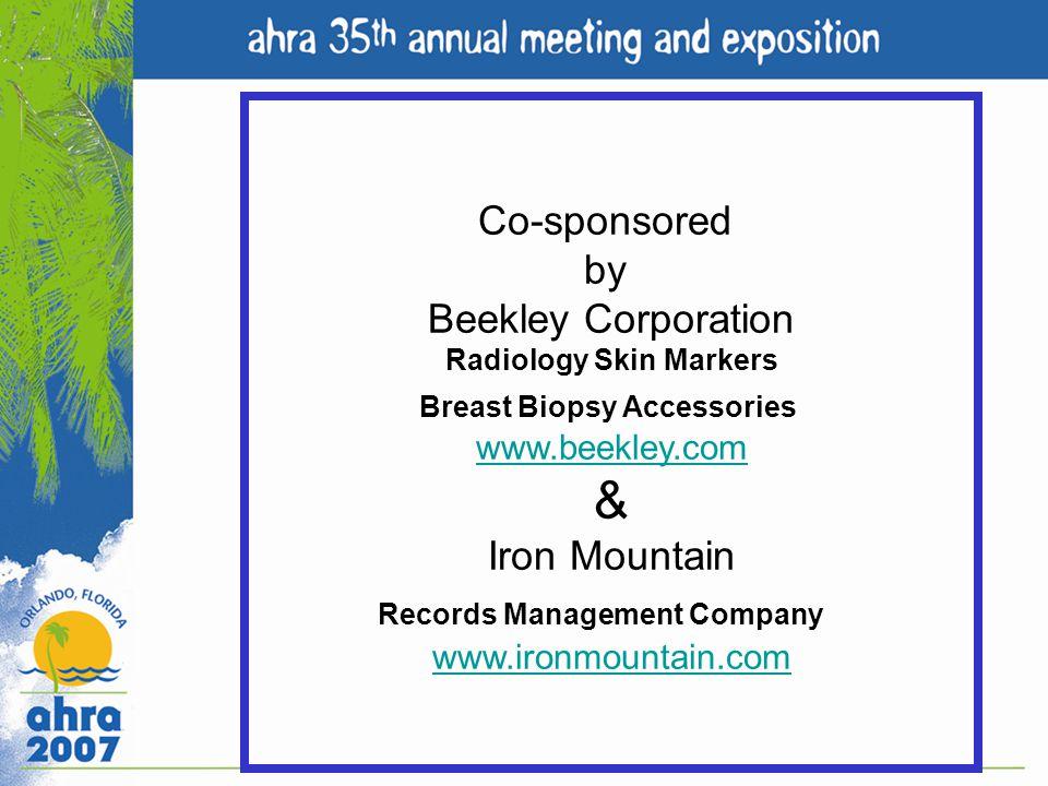 Co-sponsored by Beekley Corporation Radiology Skin Markers Breast Biopsy Accessories www.beekley.com & Iron Mountain www.beekley.com Records Managemen
