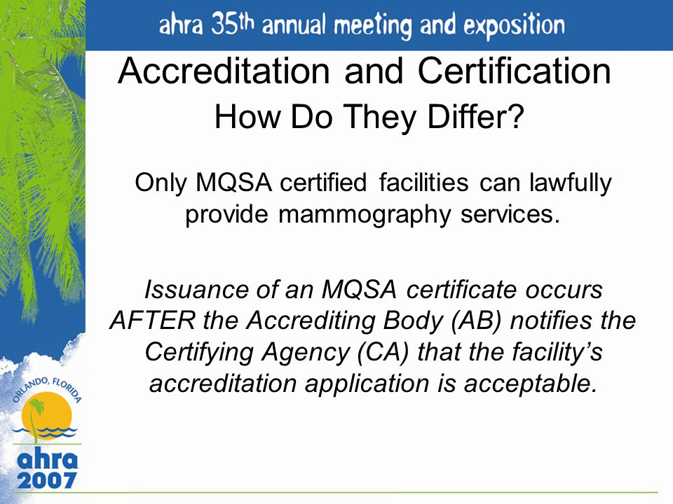Accreditation and Certification How Do They Differ? Only MQSA certified facilities can lawfully provide mammography services. Issuance of an MQSA cert