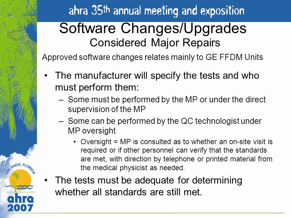 Software Changes/Upgrades Considered Major Repairs Approved software changes relates mainly to GE FFDM Units The manufacturer will specify the tests a
