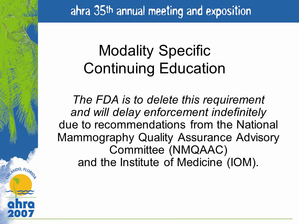 Modality Specific Continuing Education The FDA is to delete this requirement and will delay enforcement indefinitely due to recommendations from the N