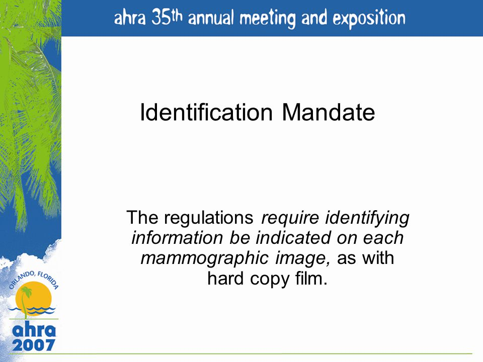Identification Mandate The regulations require identifying information be indicated on each mammographic image, as with hard copy film.