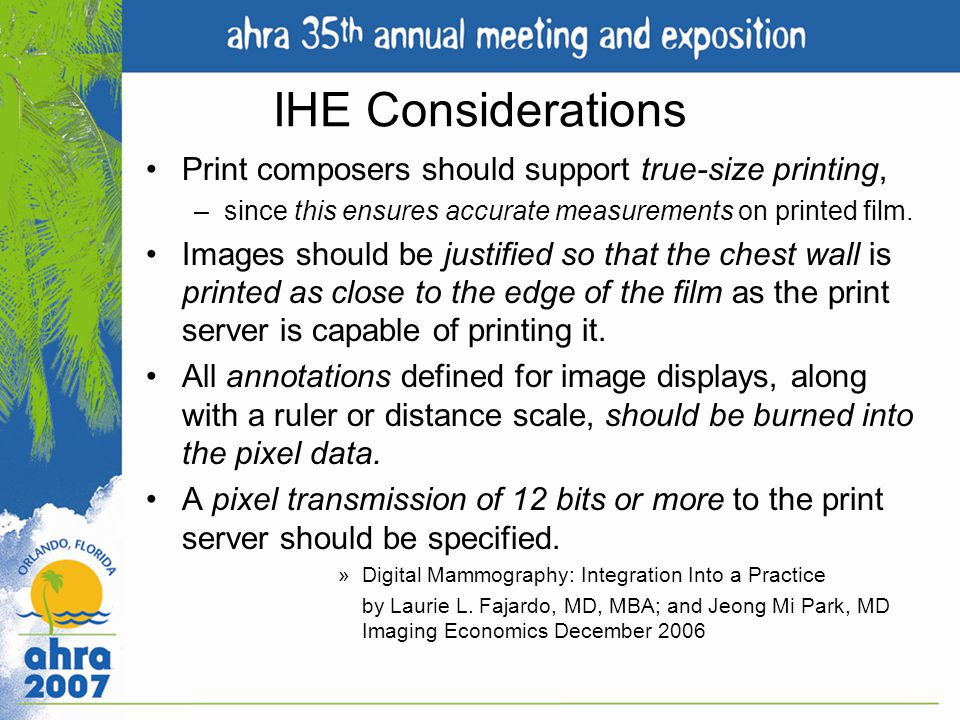 IHE Considerations Print composers should support true-size printing, –since this ensures accurate measurements on printed film. Images should be just