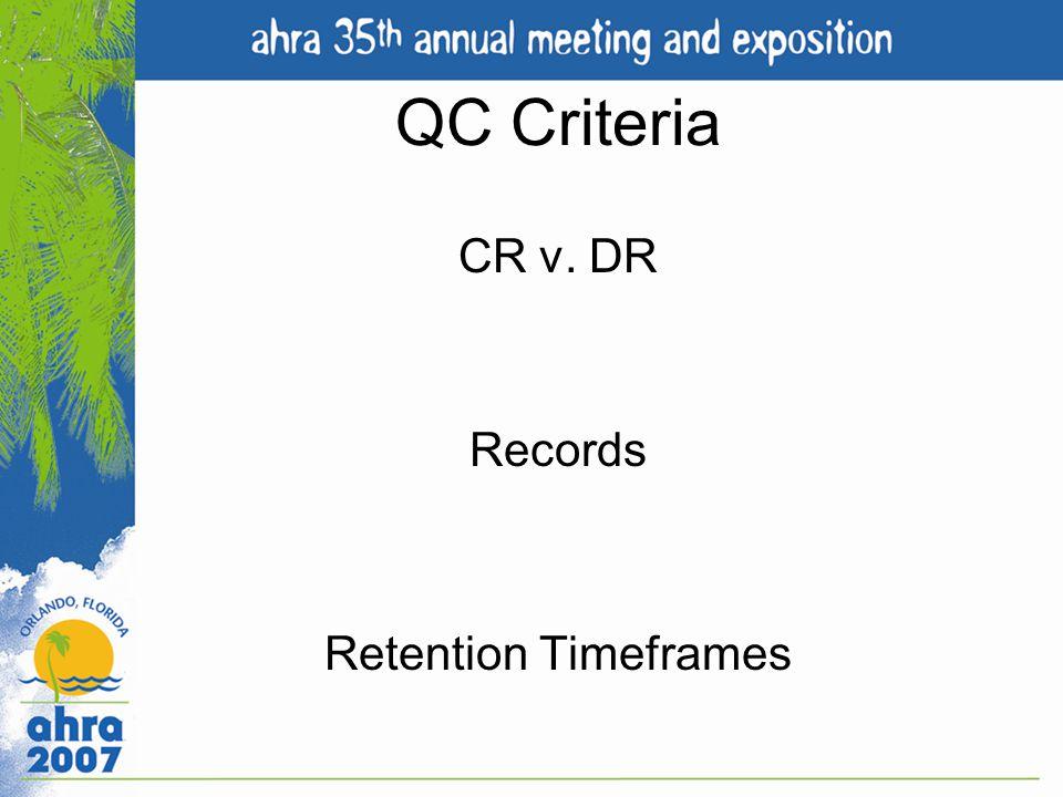 QC Criteria CR v. DR Records Retention Timeframes