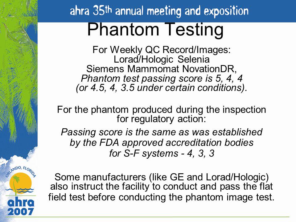 Phantom Testing For Weekly QC Record/Images: Lorad/Hologic Selenia Siemens Mammomat NovationDR, Phantom test passing score is 5, 4, 4 (or 4.5, 4, 3.5