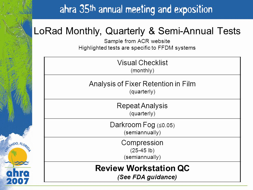 LoRad Monthly, Quarterly & Semi-Annual Tests Sample from ACR website Highlighted tests are specific to FFDM systems Visual Checklist (monthly) Analysi