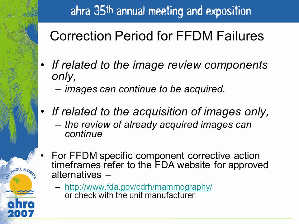Correction Period for FFDM Failures If related to the image review components only, –images can continue to be acquired. If related to the acquisition