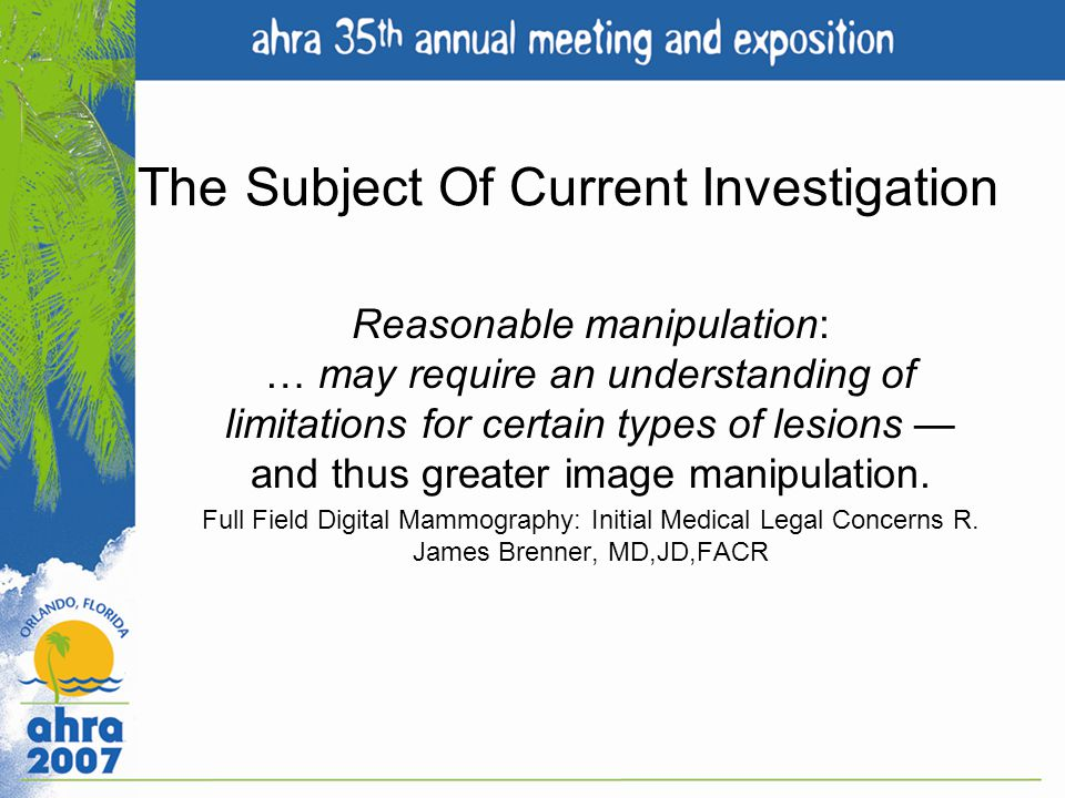 The Subject Of Current Investigation Reasonable manipulation: … may require an understanding of limitations for certain types of lesions and thus grea