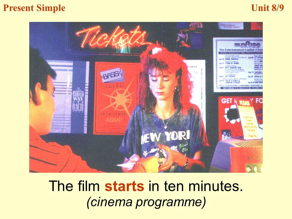 The film starts in ten minutes. Present SimpleUnit 8/9 (cinema programme)