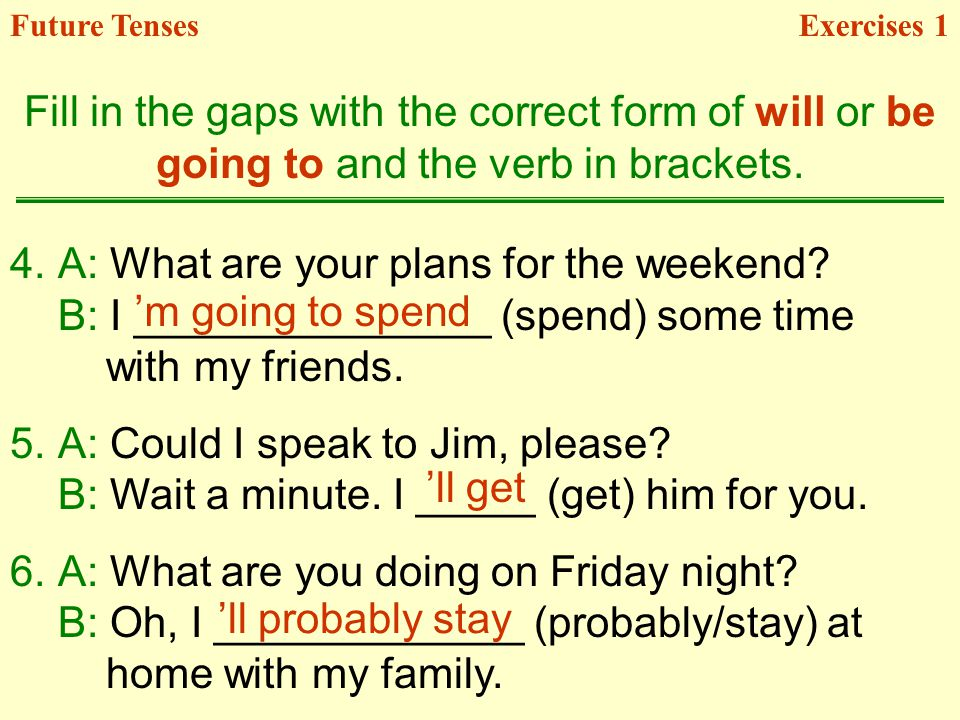 4.A: What are your plans for the weekend.B: I _______________ (spend) some time with my friends.