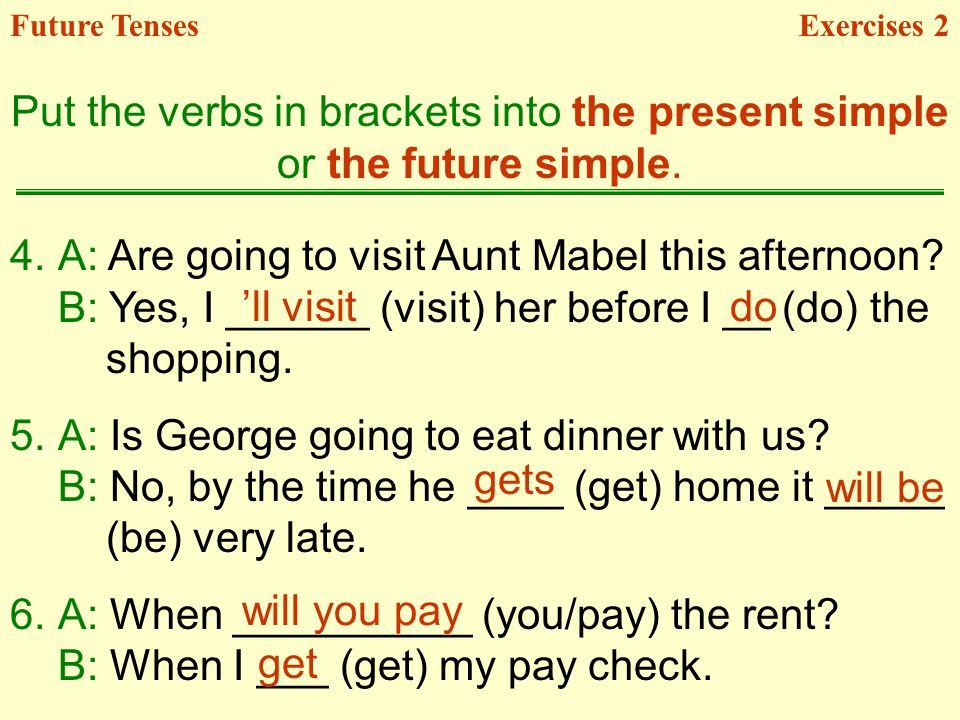 4.A: Are going to visit Aunt Mabel this afternoon.