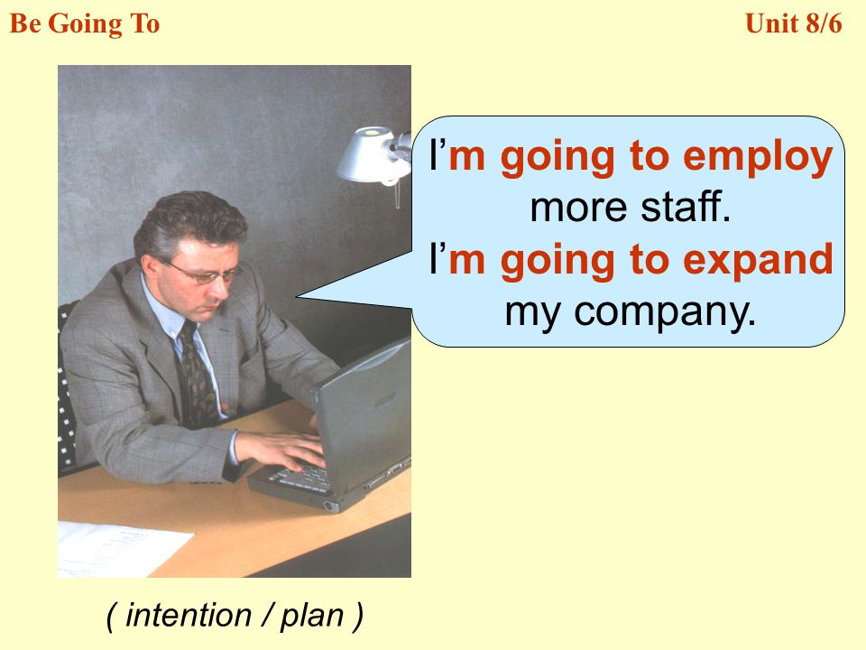 Im going to employ more staff.Im going to expand my company.