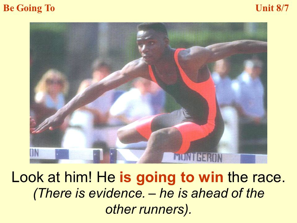 Look at him.He is going to win the race. Be Going ToUnit 8/7 (There is evidence.