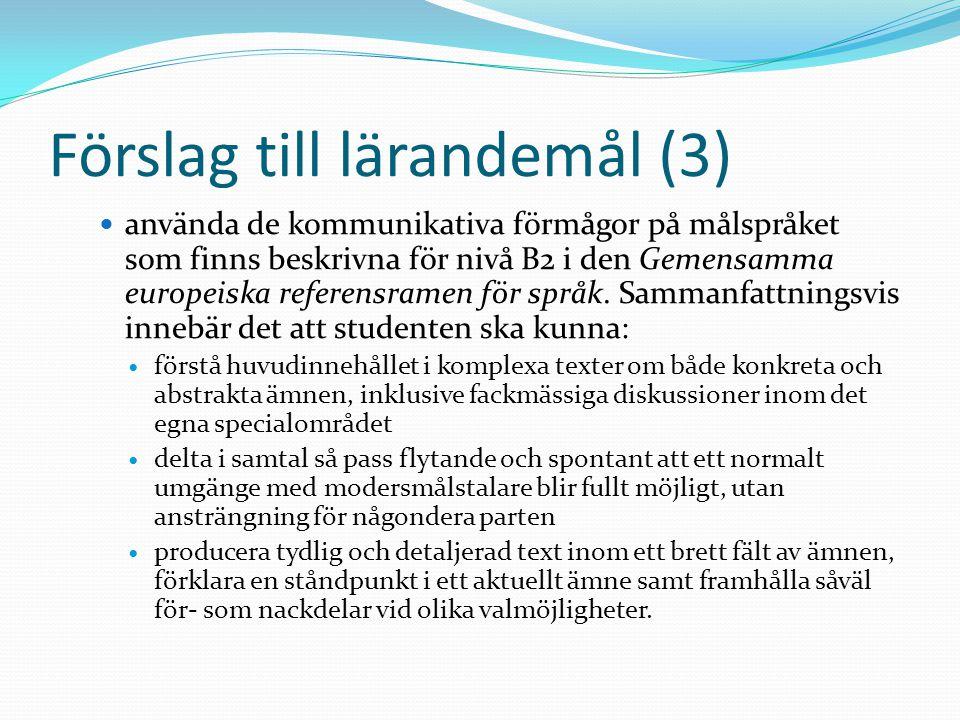 Förslag till lärandemål (3) använda de kommunikativa förmågor på målspråket som finns beskrivna för nivå B2 i den Gemensamma europeiska referensramen för språk.