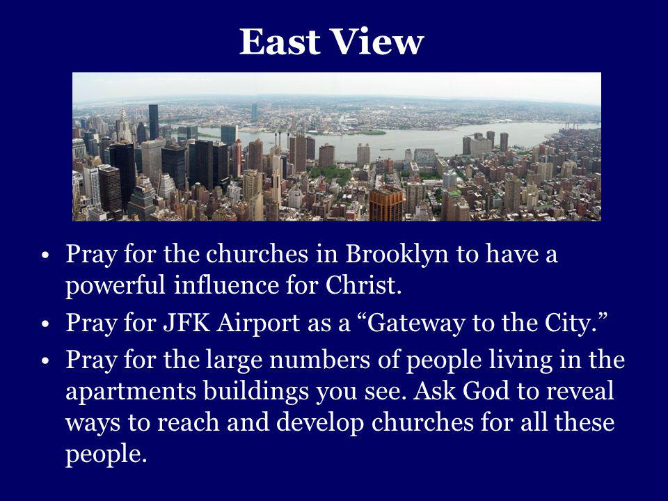 East View Pray for the churches in Brooklyn to have a powerful influence for Christ.