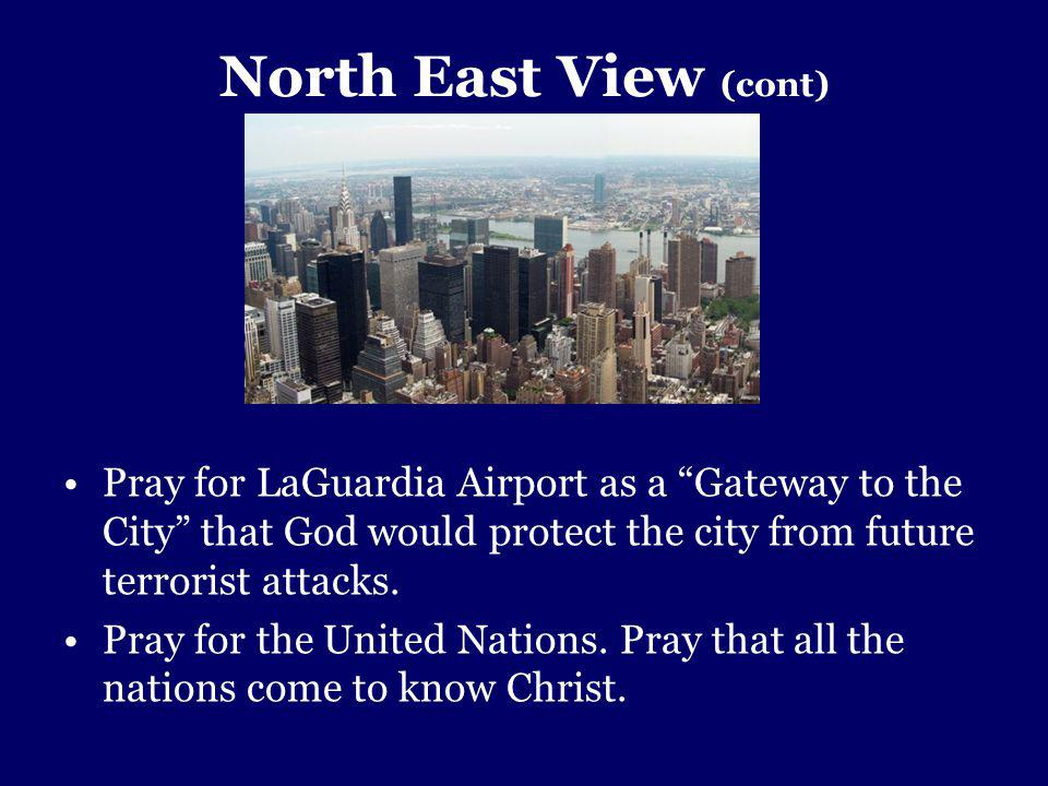 North East View (cont) Pray for LaGuardia Airport as a Gateway to the City that God would protect the city from future terrorist attacks.