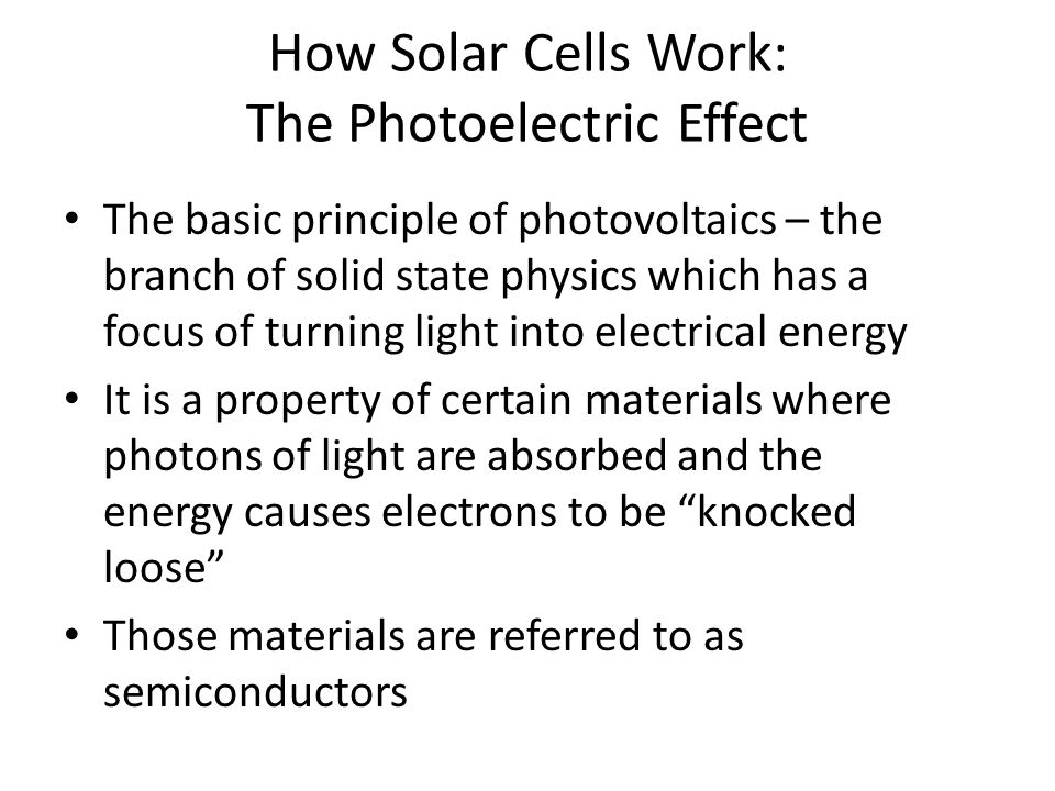 How Solar Cells Work: The Photoelectric Effect The basic principle of photovoltaics – the branch of solid state physics which has a focus of turning l