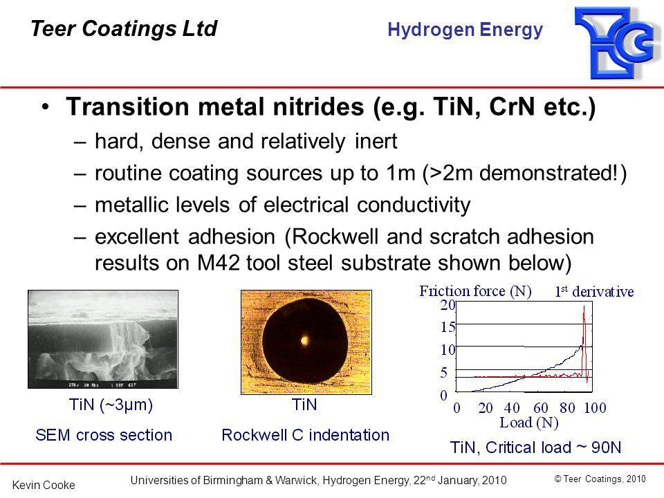 Teer Coatings Ltd Hydrogen Energy Universities of Birmingham & Warwick, Hydrogen Energy, 22 nd January, 2010 © Teer Coatings, 2010 Kevin Cooke Transition metal nitrides (e.g.