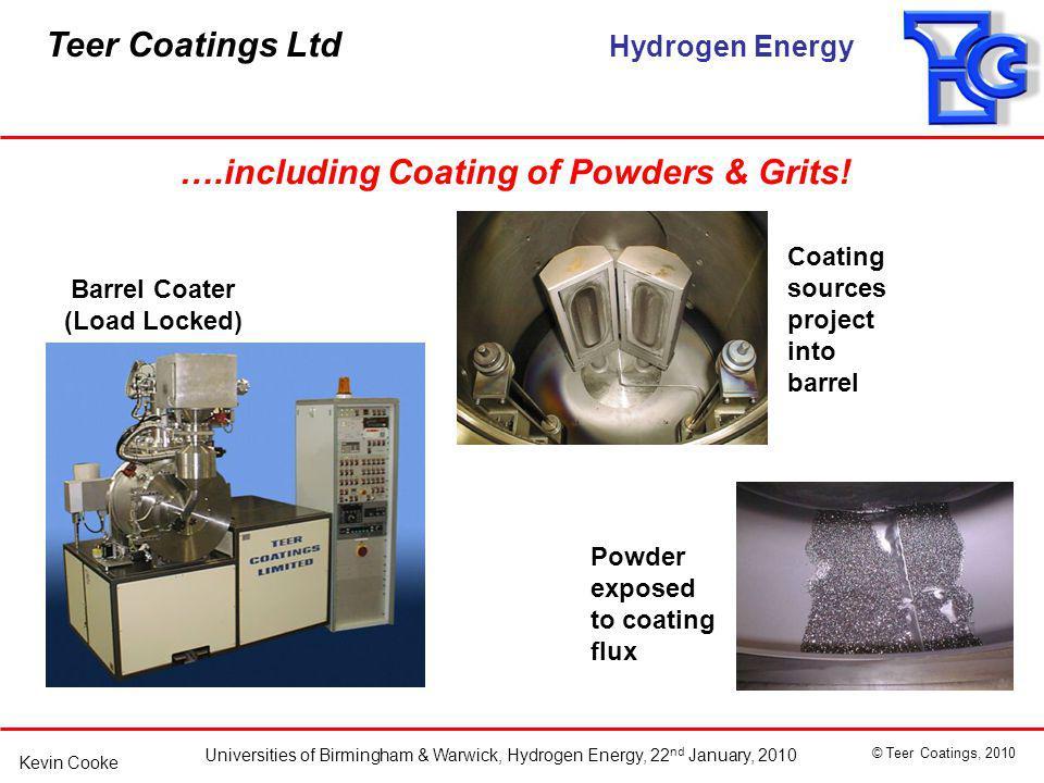 Teer Coatings Ltd Hydrogen Energy Universities of Birmingham & Warwick, Hydrogen Energy, 22 nd January, 2010 © Teer Coatings, 2010 Kevin Cooke ….including Coating of Powders & Grits.