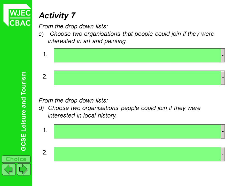 GCSE Leisure and Tourism Choice Activity 7 From the drop down lists: c) Choose two organisations that people could join if they were interested in art