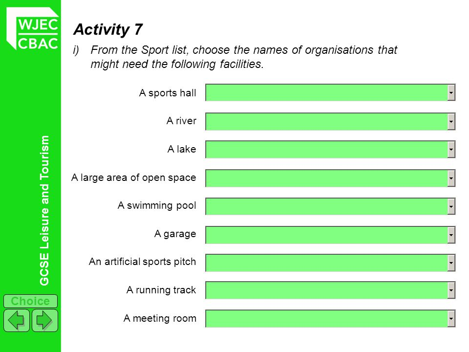 GCSE Leisure and Tourism Choice Activity 7 i)From the Sport list, choose the names of organisations that might need the following facilities. A sports