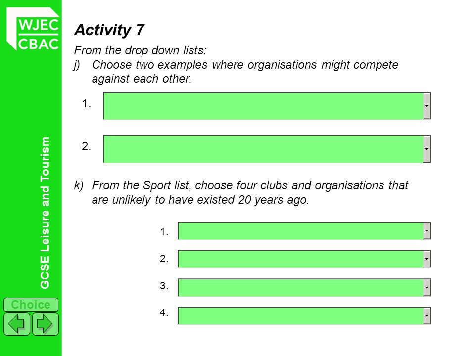 GCSE Leisure and Tourism Choice Activity 7 From the drop down lists: j)Choose two examples where organisations might compete against each other. 1. 2.