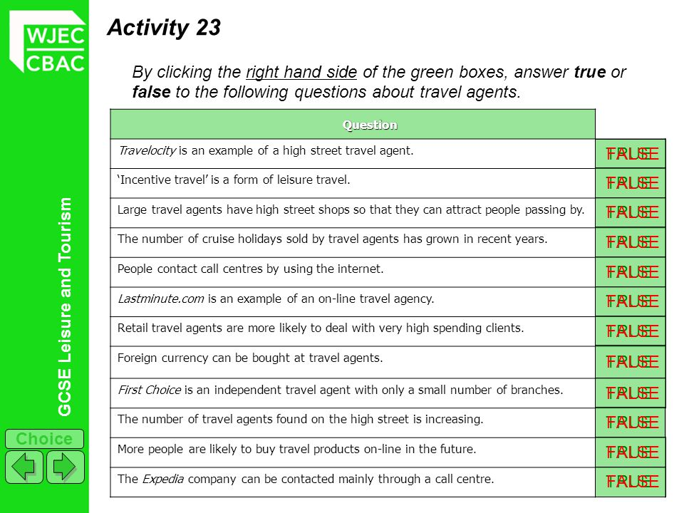 GCSE Leisure and Tourism Choice Activity 23 By clicking the right hand side of the green boxes, answer true or false to the following questions about