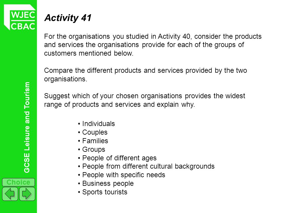 GCSE Leisure and Tourism Choice Activity 41 For the organisations you studied in Activity 40, consider the products and services the organisations pro