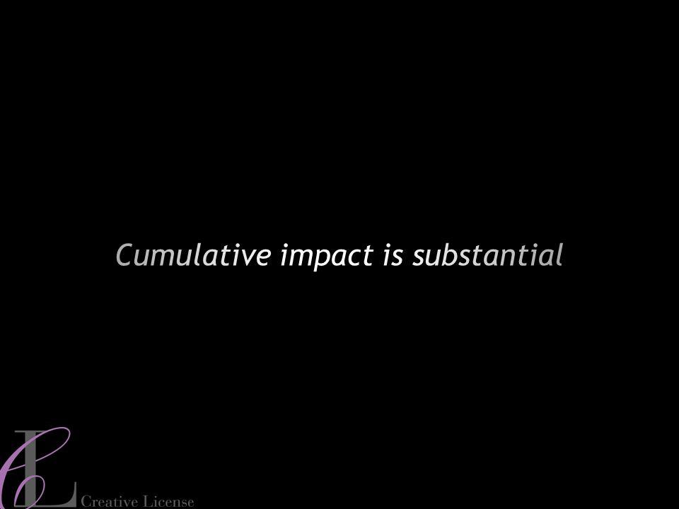 15 Cumulative impact is substantial