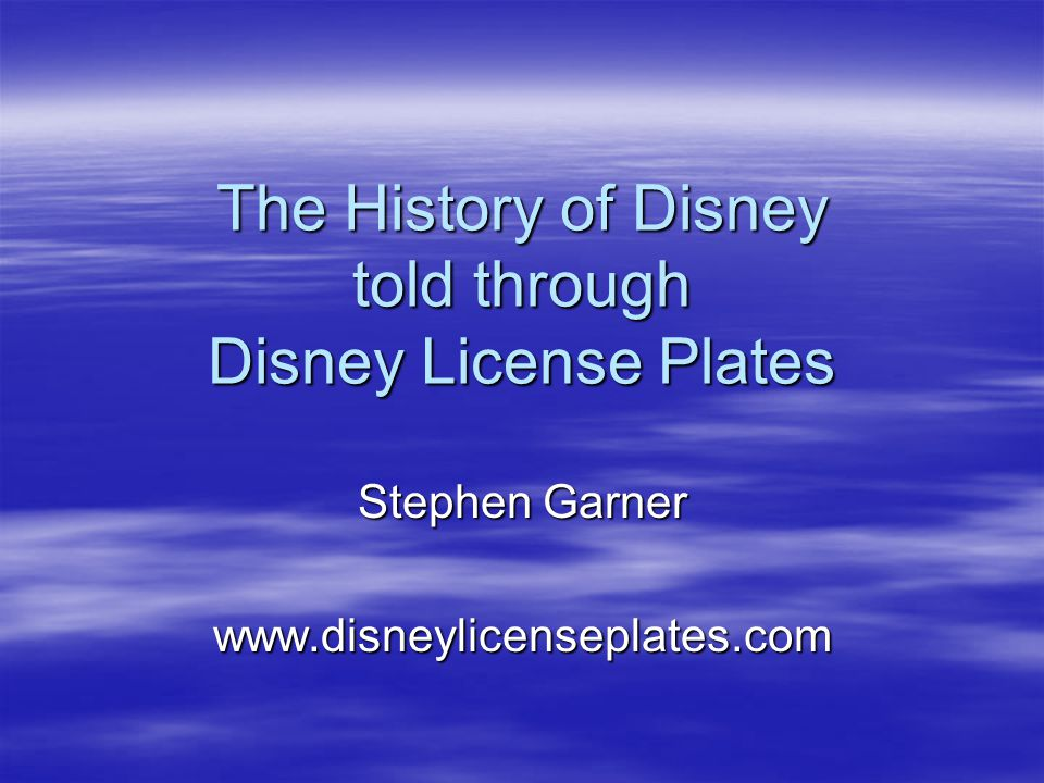 DLP HISTORY Subjectivity of Information for Disney License Plates Subjectivity of Information for Disney License Plates –No factual information exits –No data is maintained by the Disney Company or Disney Archives Information Sources Information Sources –Cast Members –Auction site sellers –Collectors
