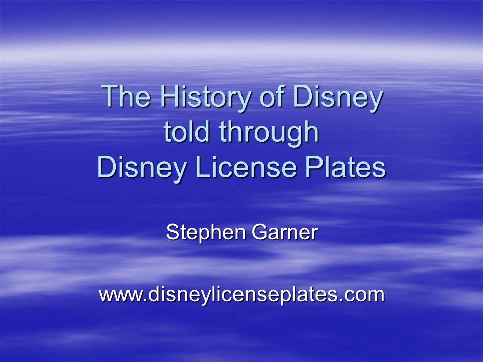 The History of Disney told through Disney License Plates Stephen Garner www.disneylicenseplates.com