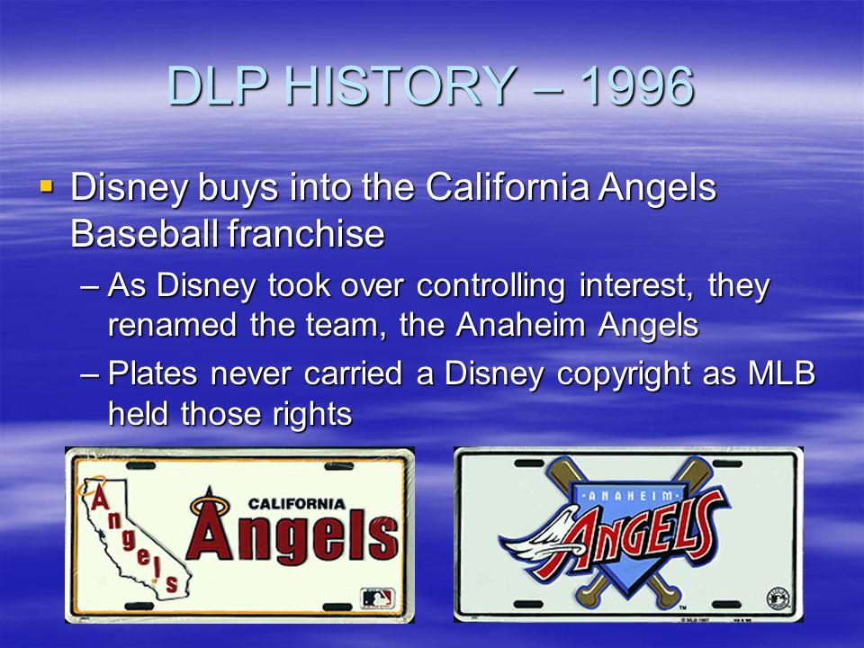DLP HISTORY – 1996 Disney buys into the California Angels Baseball franchise Disney buys into the California Angels Baseball franchise –As Disney took