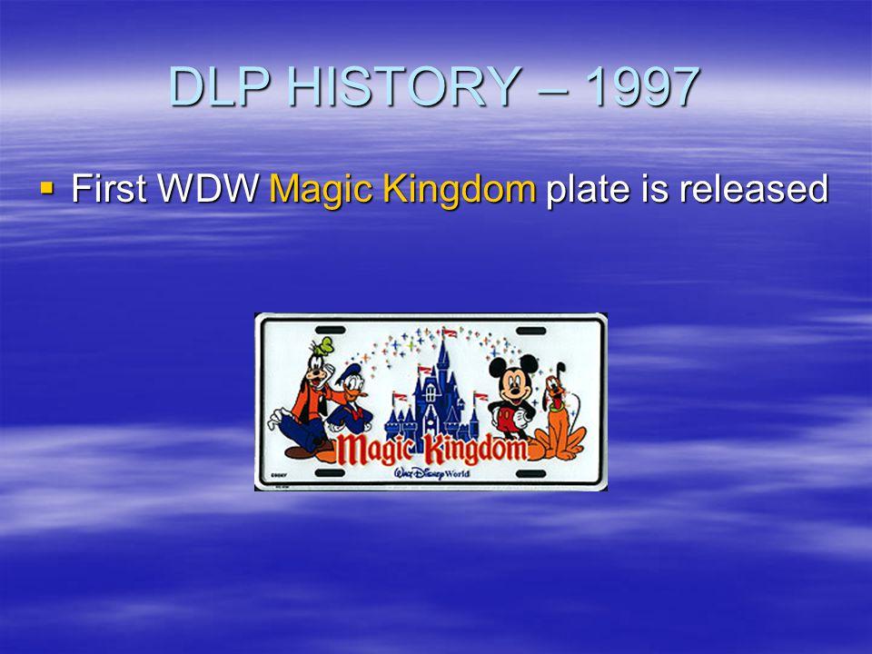 DLP HISTORY – 1997 First WDW Magic Kingdom plate is released First WDW Magic Kingdom plate is released