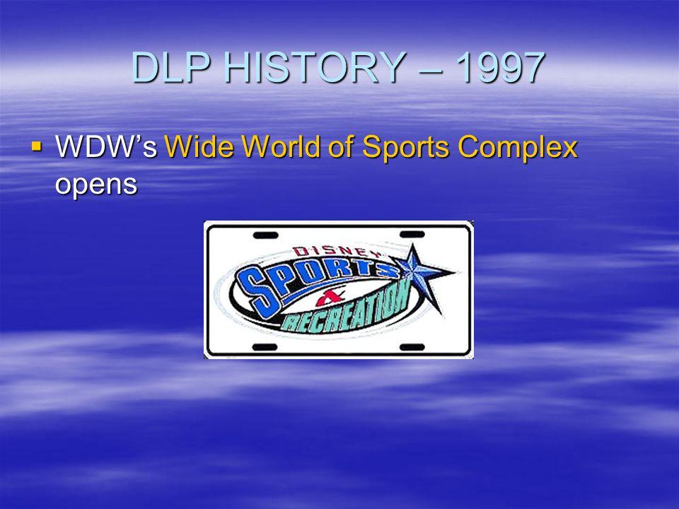 DLP HISTORY – 1997 WDWs Wide World of Sports Complex opens WDWs Wide World of Sports Complex opens